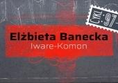 """Plakat zapraszający na wystawę Elżbiety Baneckiej """"Iware-Komon""""."""