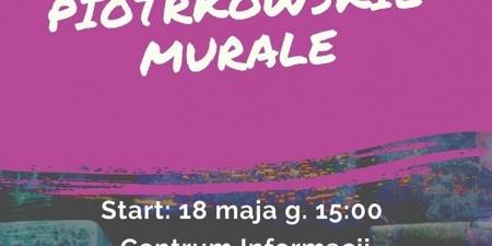 Wycieczka Piotrkowskie Murale - zapraszamy 18.05!